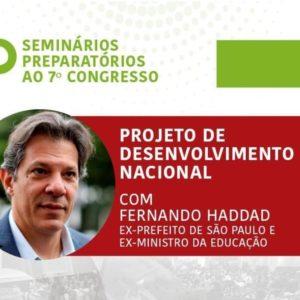 """Cartaz do evento """"Seminários preparatórios ao sétimo congresso"""" divulgando mesa com Fernando Haddad sobre """"Projeto de Desenvolvimento Nacional"""""""